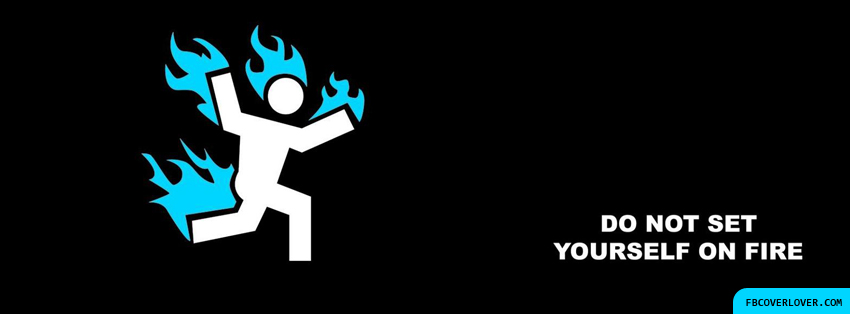 Do Not Set Yourself On Fire Facebook Covers More Funny Covers for Timeline