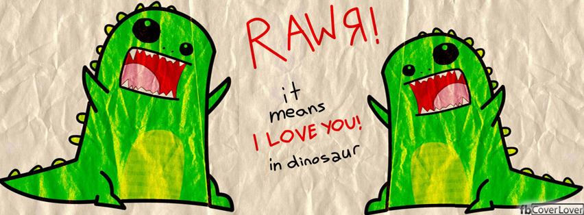 RAWR I Love You Facebook Covers More Cute Covers for Timeline