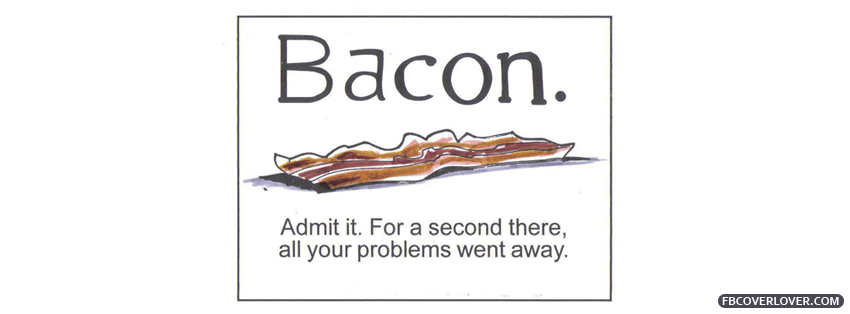 Bacon Admit It Facebook Covers More Funny Covers for Timeline