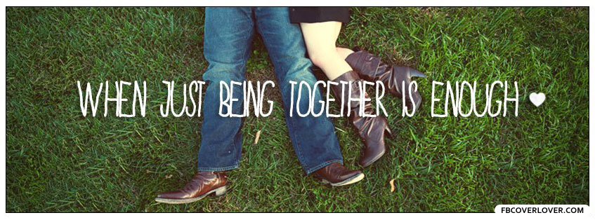 When Just Being Together Is Enough Facebook Timeline Profile Covers