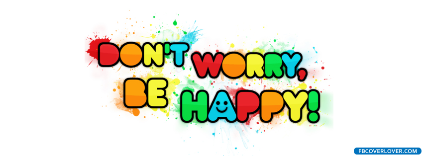 Dont Worry Be Happy Facebook Covers More Life Covers for Timeline