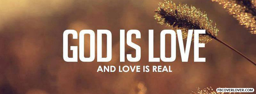 God Is Love And Love Is Real Facebook Covers More religious Covers for Timeline