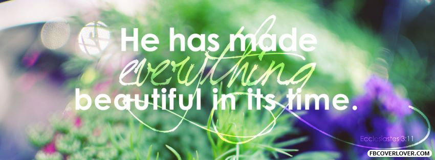 Everything Beautiful In Its Time Facebook Covers More religious Covers for Timeline