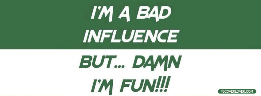 Im A Bad Influence Facebook Covers More quotes Covers for Timeline