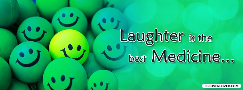 Laughter Is The Best Medicine Facebook Covers More Life Covers for Timeline
