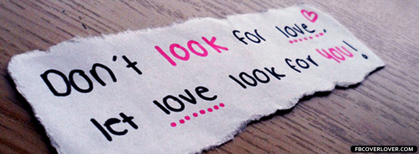Let Love Look For You Facebook Covers More Quotes Covers for Timeline