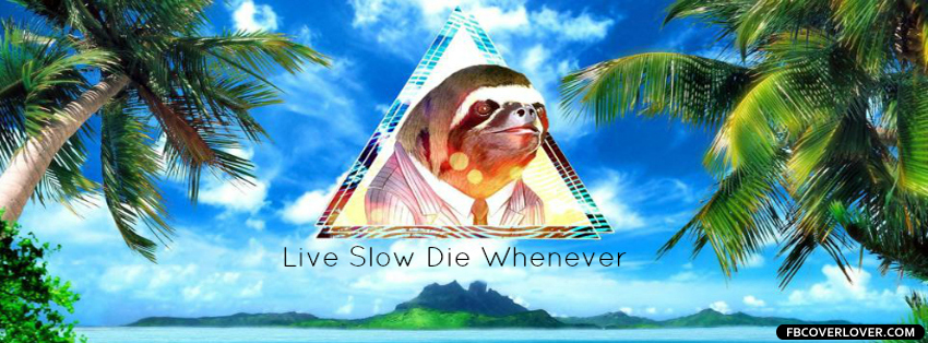 Live Slow Die Whenever Facebook Covers More Funny Covers for Timeline