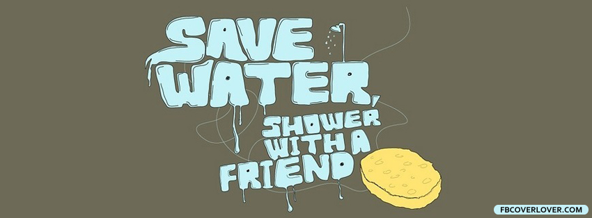 Save Water Shower With A Friend Facebook Covers More Funny Covers for Timeline