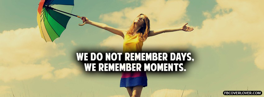 We Remember Moments Facebook Covers More quotes Covers for Timeline