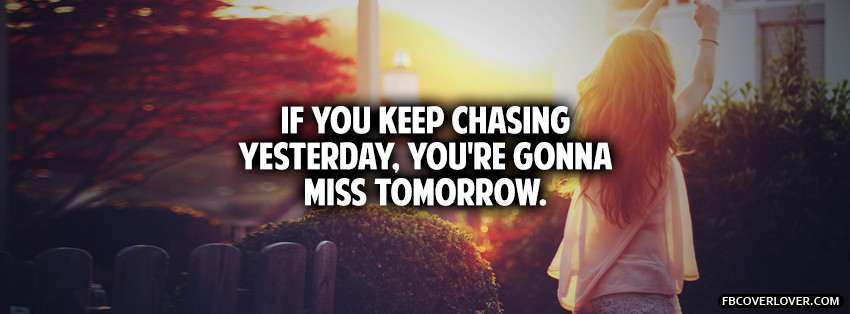 Youre Gonna Miss Tomorrow Facebook Covers More quotes Covers for Timeline