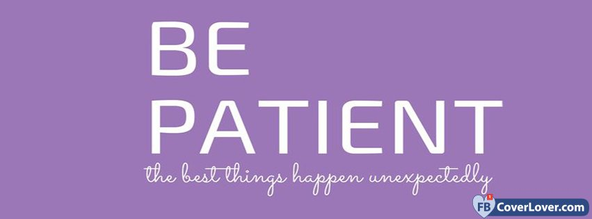 When Things Happen Unexpectedly Quotes: Be Patient. The Best Things Happen Unexpectedly Life