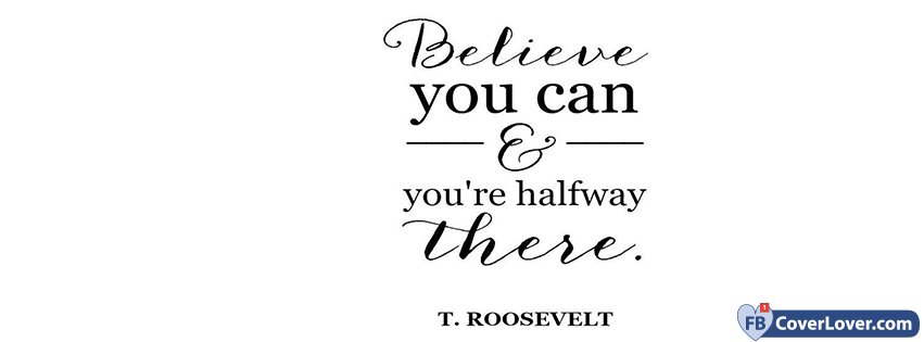 Believe You Can T Roosevelt Quote