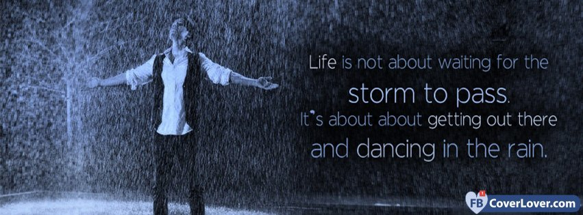 dancing in the rain life quote life facebook cover maker