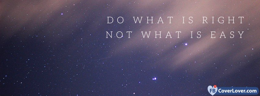 Do What Is Right Not What Is Easy Quotes And Sayings Facebook Cover