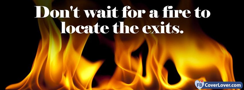 Dont Wait For Fire Quote