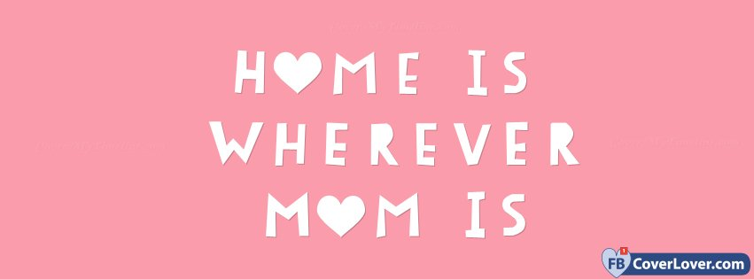 Happy Mothers Day Home Is Wherever Mom Is