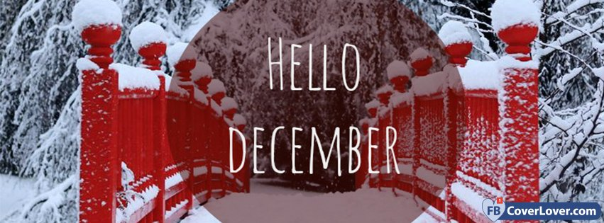 Hello December Snowy Red Bridge. Your Name. Add To Facebook Download Cover  Customize Cover. Goodbye Summer Hello Autumn Facebook Covers