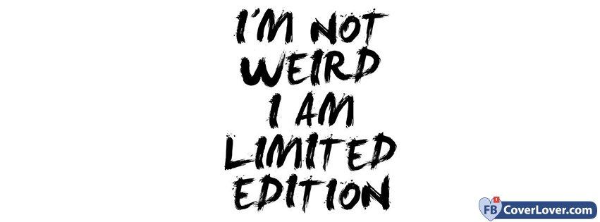 I Am Not Weird I Am A Limited Edition
