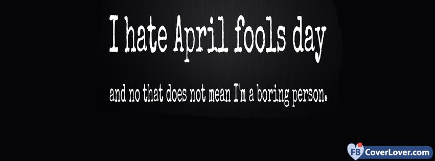 I Hate April's Fool Day