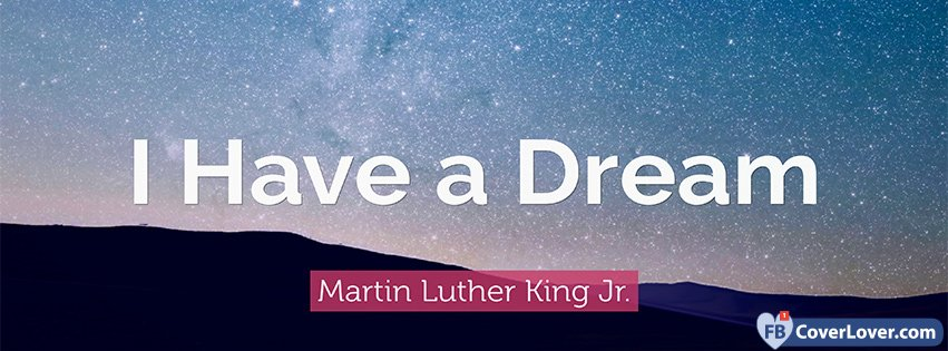 I Have A Dream Martin Luther King Quotes And Sayings Facebook Cover