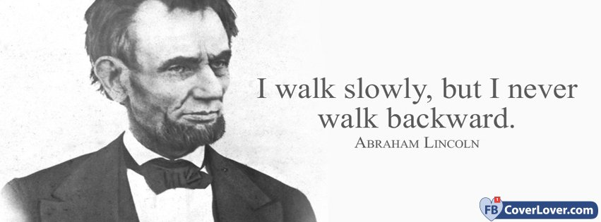 Walk Slowly But Not Backward Abraham Lincolm Quote Quotes and Sayings ...