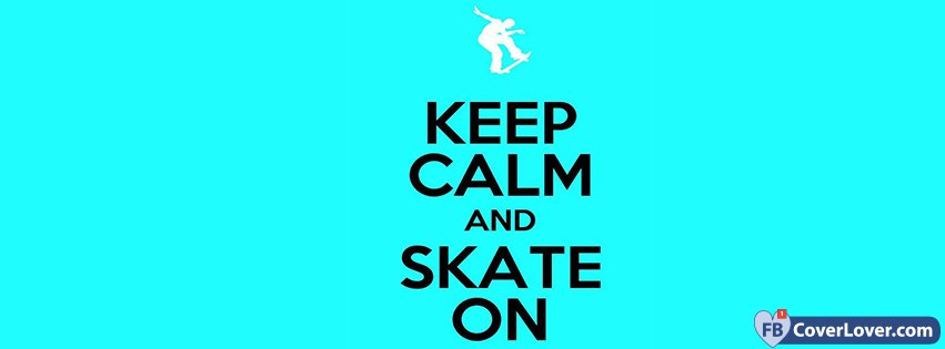 Keep Calm And Skate On Facebook Covers Fbcoverlover