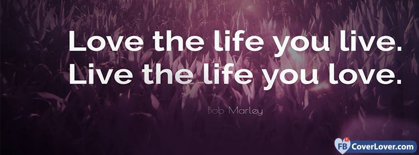 Life And Love Your Life Bob Marley Quote