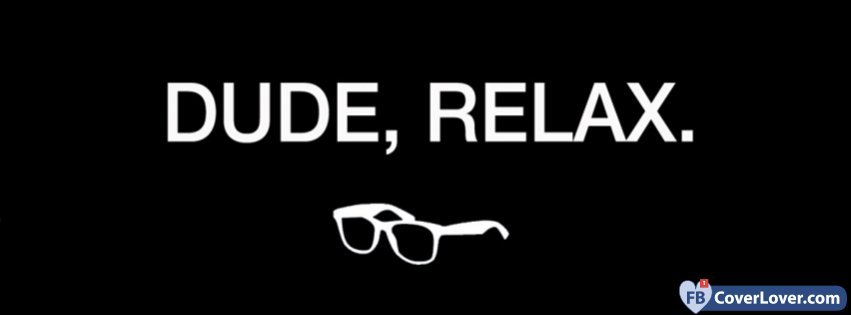 Relax dude life facebook cover maker - Cool cover pictures for facebook ...