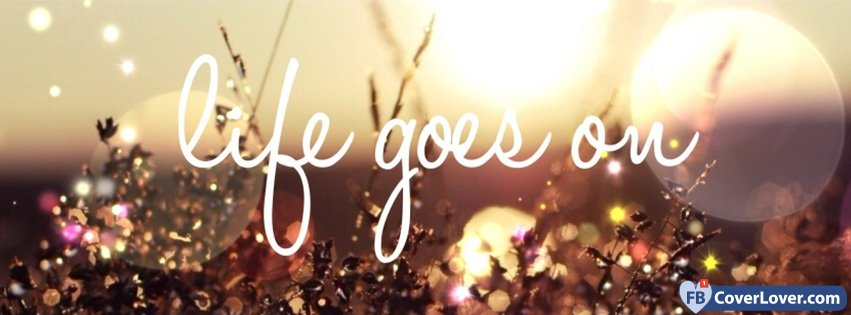 Life Goes On Life Facebook Cover Maker Fbcoverlover.com
