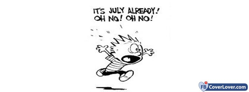 It's July Already! Oh No! Oh No!