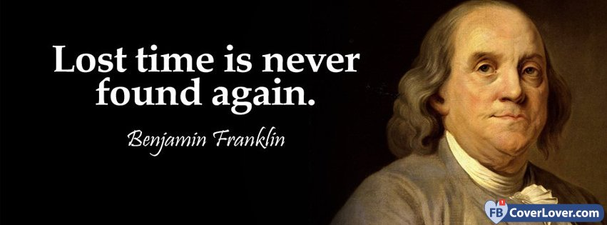 lost time is never found again benjamin franklin quotes and sayings