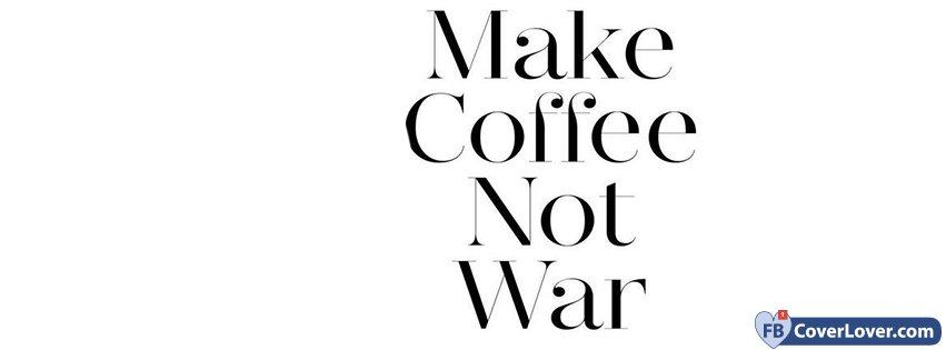 Make Coffee Not War