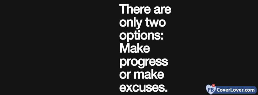 Excuses Quotes | Make Progress Or Make Excuses Quotes And Sayings Facebook Cover
