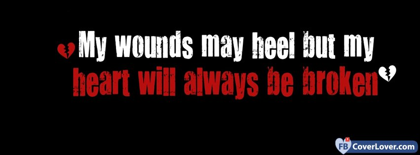 My Wounds May Heal But ...
