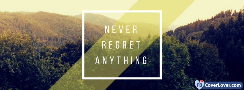 Never Regret Anything Quote Quotes and Sayings Facebook