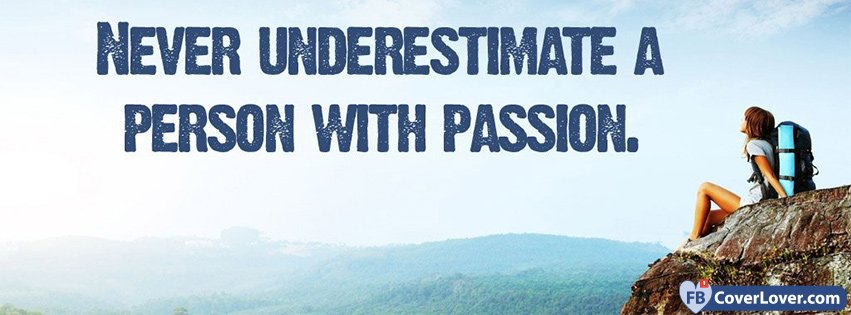 Never Underestimate Passion