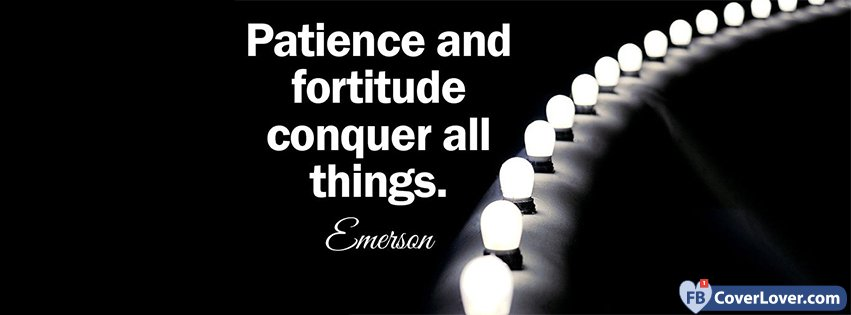 Patience Fortitude Emerson Quotes And Sayings Facebook Cover Maker