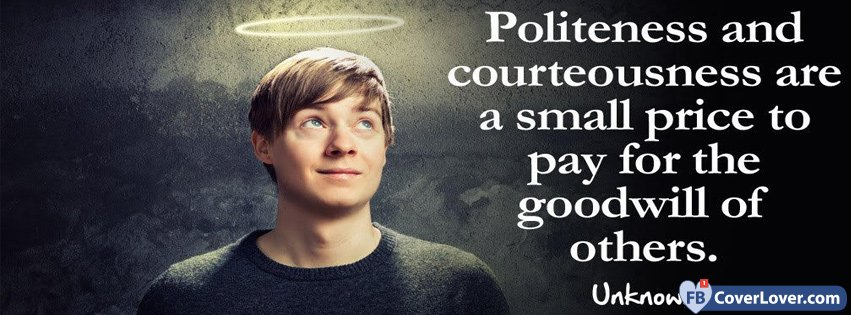 Politeness And Courteousness Quote Quotes And Sayings Facebook Cover