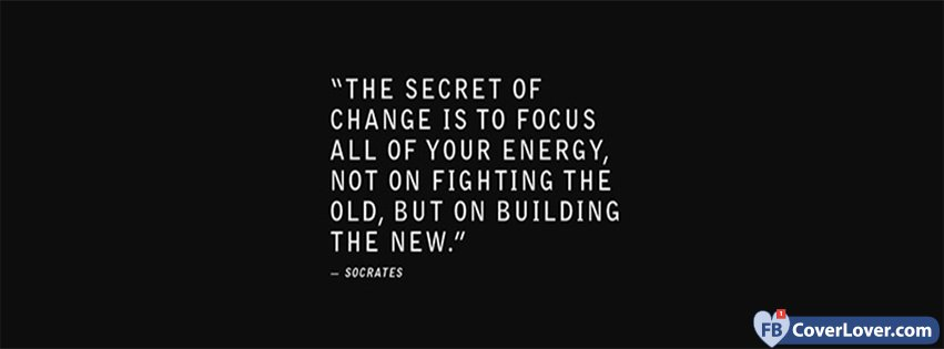 The Secret Of Change Socrates Quotes And Sayings Facebook Cover