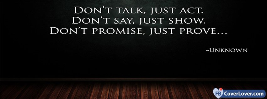 Dont Talk Just Act Quotes And Sayings Facebook Cover Maker
