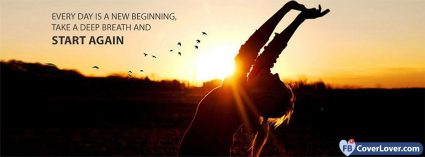 Everyday Is A New Beginning Quotes And Sayings Facebook Cover Maker