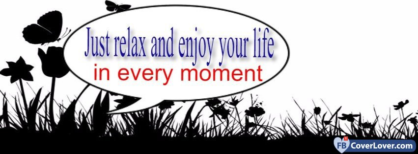 Relax And Just Enjoy Life For A Moment