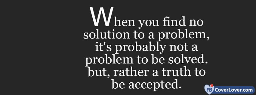 Solution Problem Truth Quotes Quotes And Sayings Facebook Cover