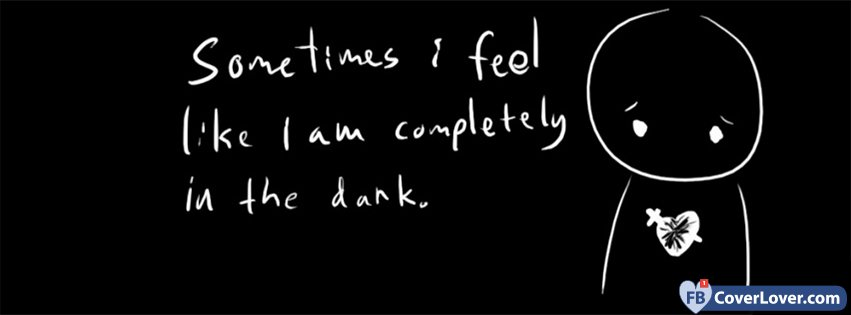 Sometimes I Feel In The Dark Emo And Gothic Facebook Cover Maker