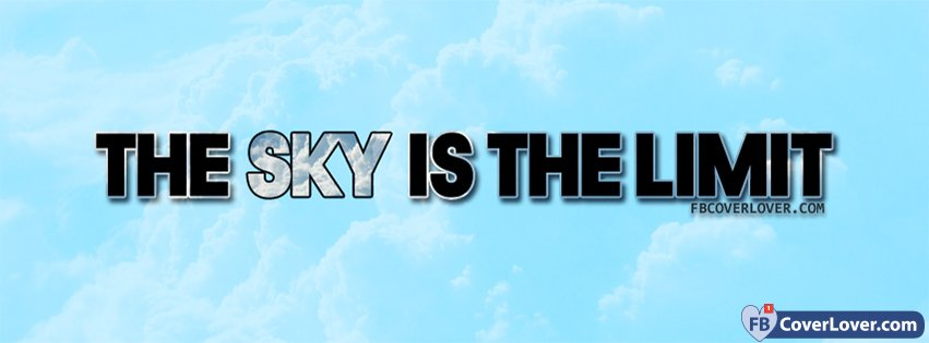 The Sky Is The Limit Quotes And Sayings Facebook Cover Maker