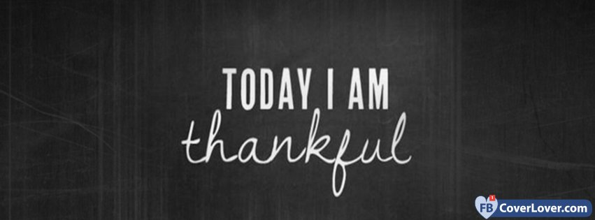 I Am Free Facebook Cover Today I Am Thankful Li...