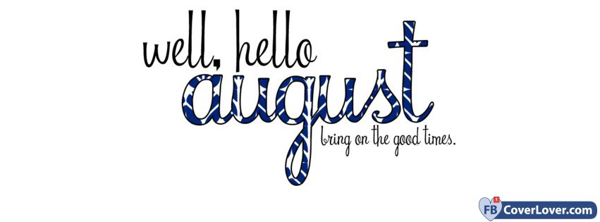 Well Hello August Bring On The Good Times