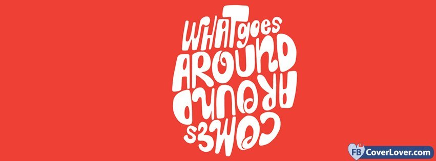 What Goes Around Comes Around Quotes And Sayings Facebook Cover