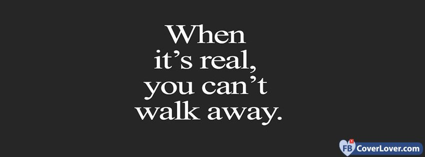 When Its Real You Can't Walk Away