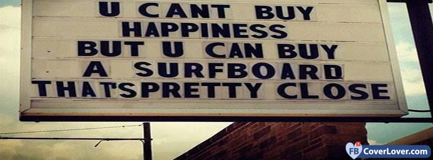 You Can't Buy Happiness Buy A Surfboard